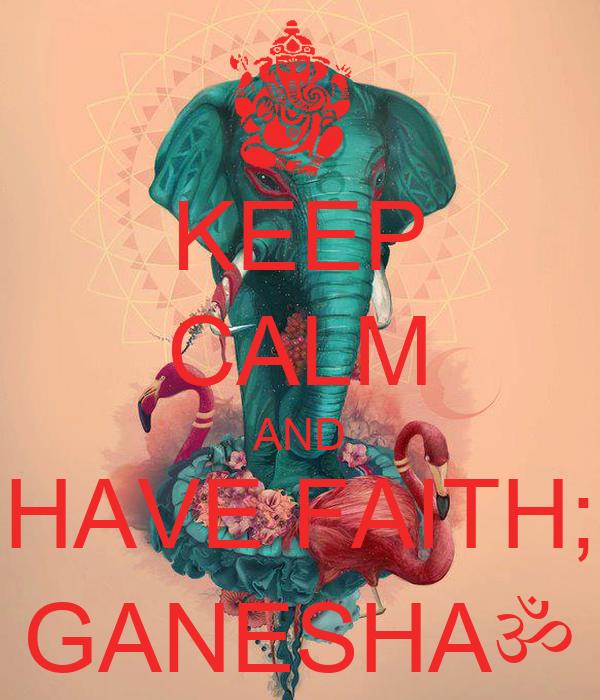 KEEP CALM AND HAVE FAITH; GANESHAॐ