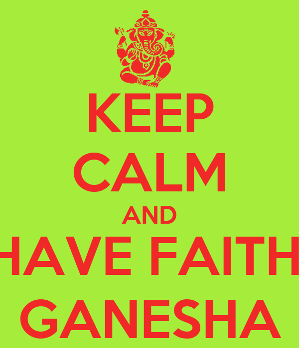 KEEP CALM AND HAVE FAITH; GANESHA