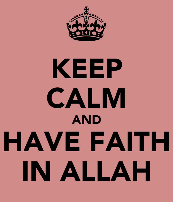 KEEP CALM AND HAVE FAITH IN ALLAH