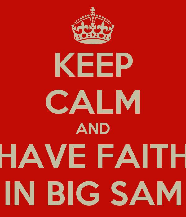 KEEP CALM AND HAVE FAITH IN BIG SAM