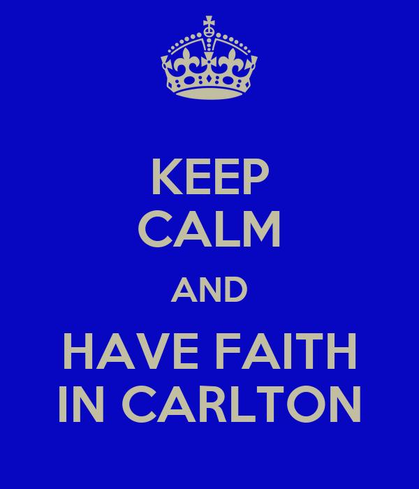 KEEP CALM AND HAVE FAITH IN CARLTON