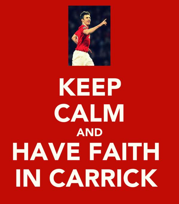 KEEP CALM AND HAVE FAITH  IN CARRICK