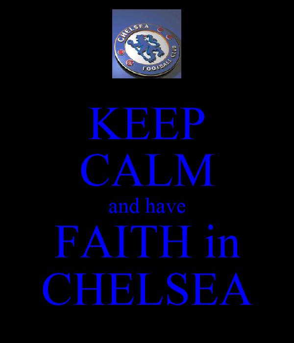 KEEP CALM and have FAITH in CHELSEA
