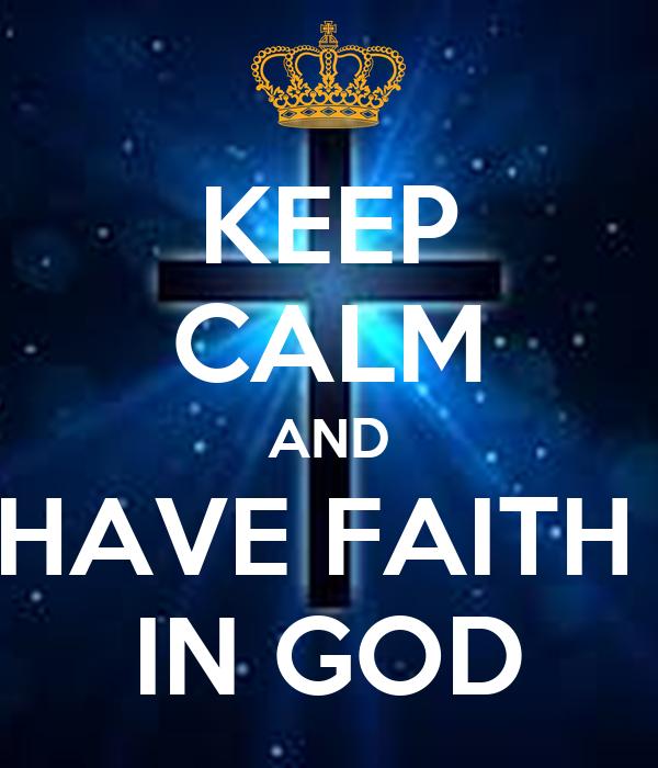 KEEP CALM AND HAVE FAITH  IN GOD