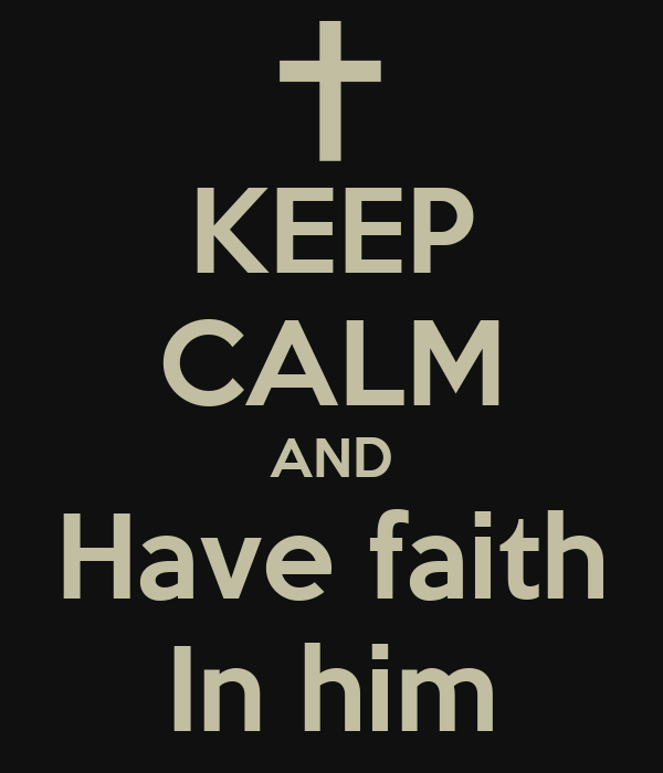 KEEP CALM AND Have faith In him