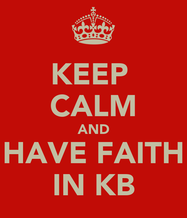KEEP  CALM AND HAVE FAITH IN KB