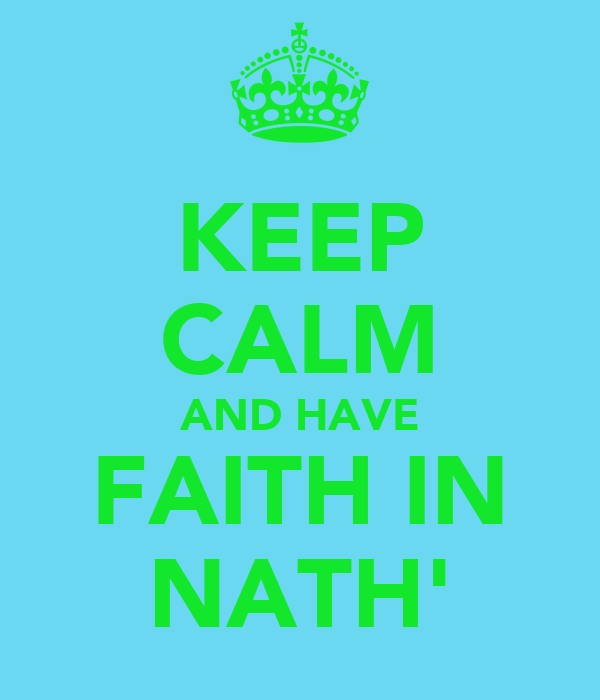 KEEP CALM AND HAVE FAITH IN NATH'