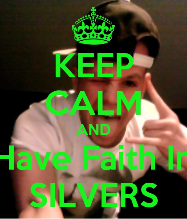 KEEP CALM AND Have Faith In SILVERS