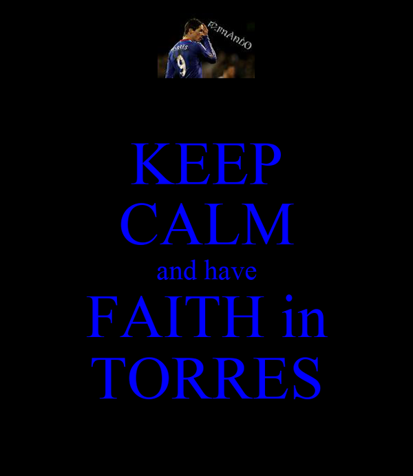 KEEP CALM and have FAITH in TORRES