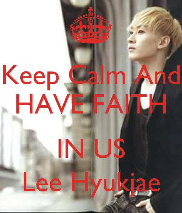 Keep Calm And HAVE FAITH  IN US Lee Hyukjae