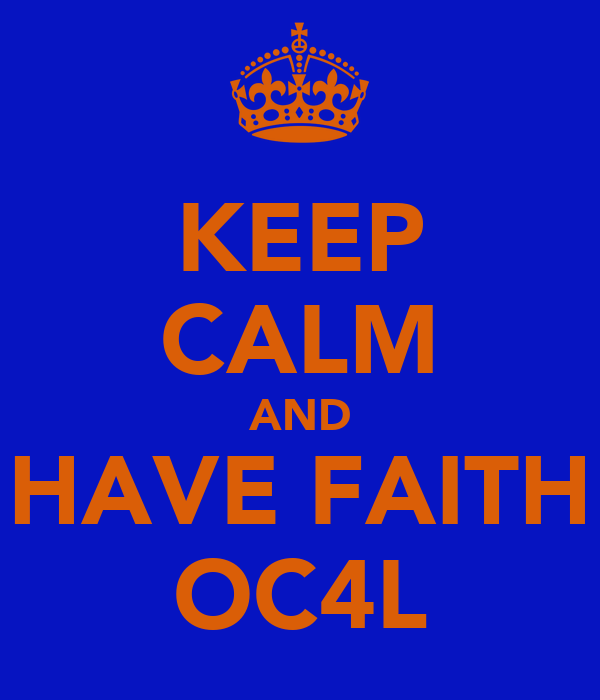KEEP CALM AND HAVE FAITH OC4L