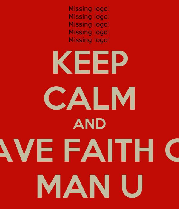KEEP CALM AND HAVE FAITH ON MAN U