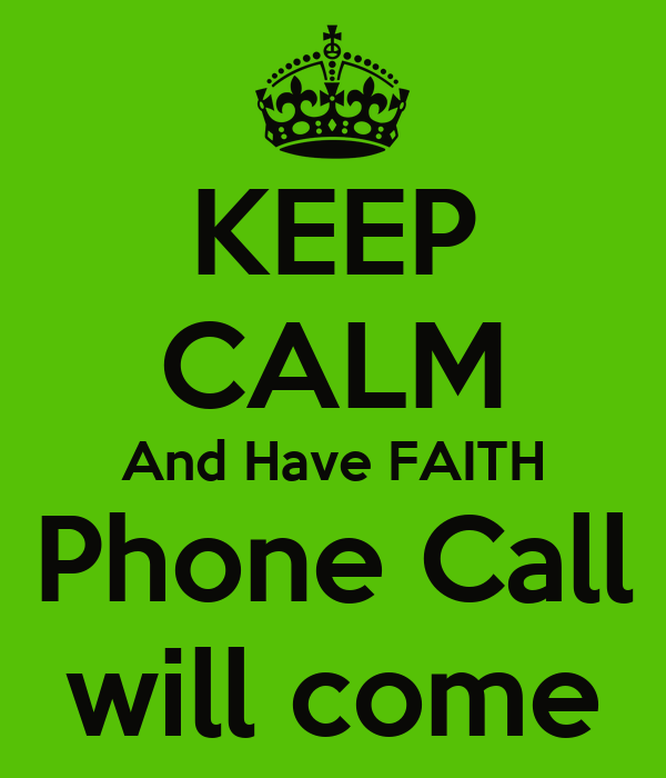 KEEP CALM And Have FAITH Phone Call will come
