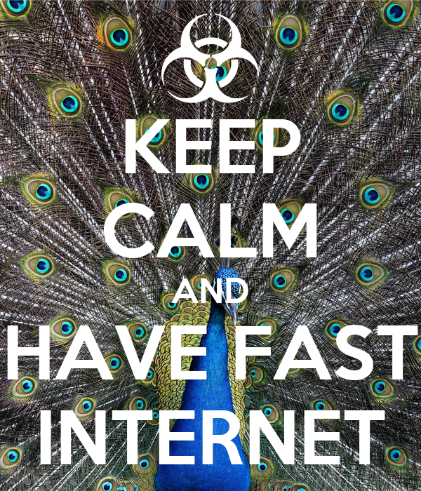 KEEP CALM AND HAVE FAST INTERNET