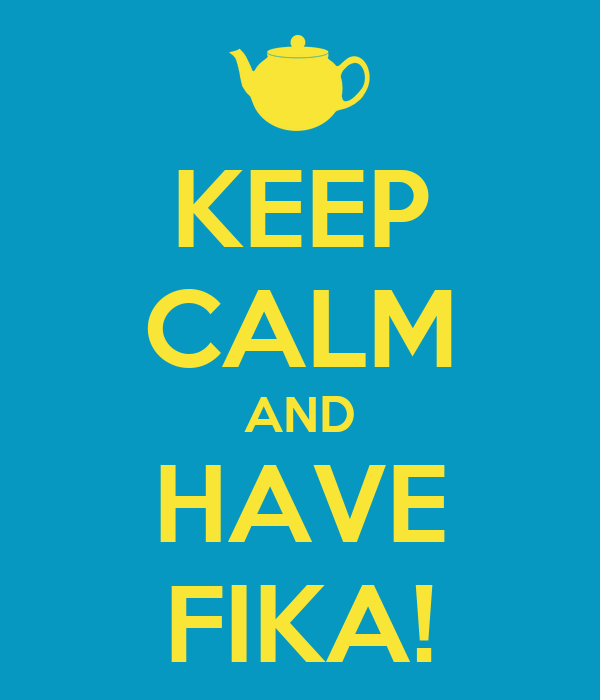 KEEP CALM AND HAVE FIKA!