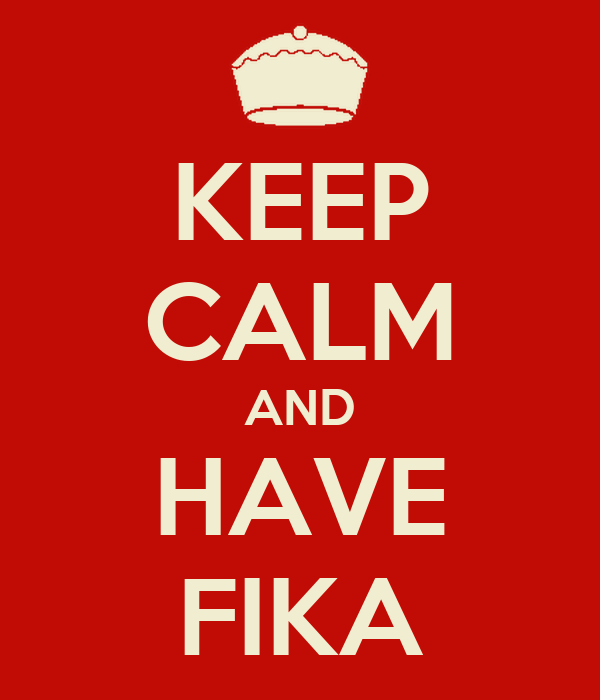 KEEP CALM AND HAVE FIKA