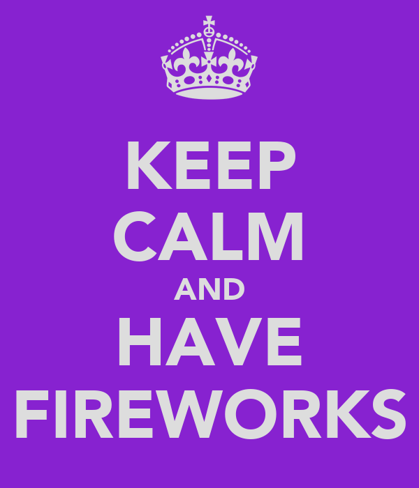 KEEP CALM AND HAVE FIREWORKS