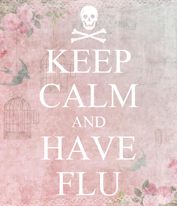 KEEP CALM AND HAVE FLU