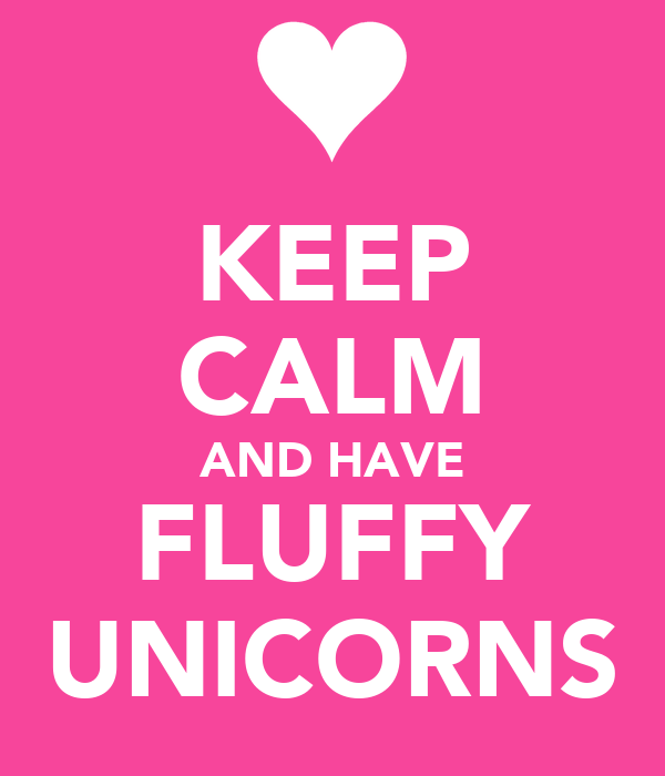 KEEP CALM AND HAVE FLUFFY UNICORNS
