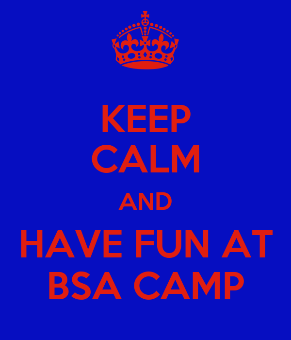 KEEP CALM AND HAVE FUN AT BSA CAMP