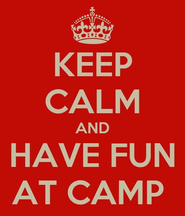 KEEP CALM AND HAVE FUN AT CAMP