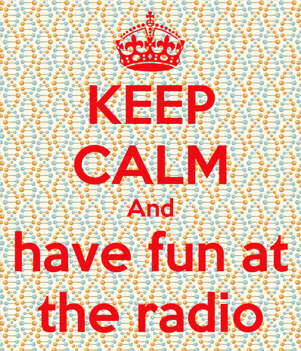 KEEP CALM And have fun at the radio