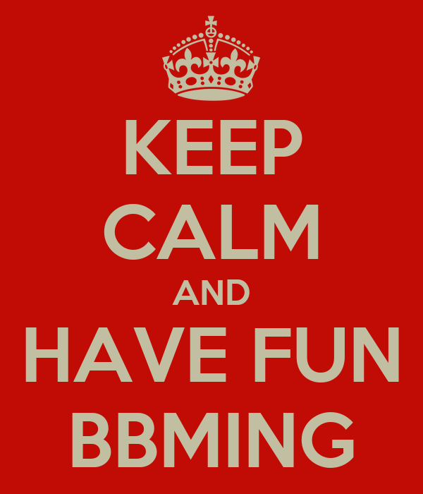 KEEP CALM AND HAVE FUN BBMING
