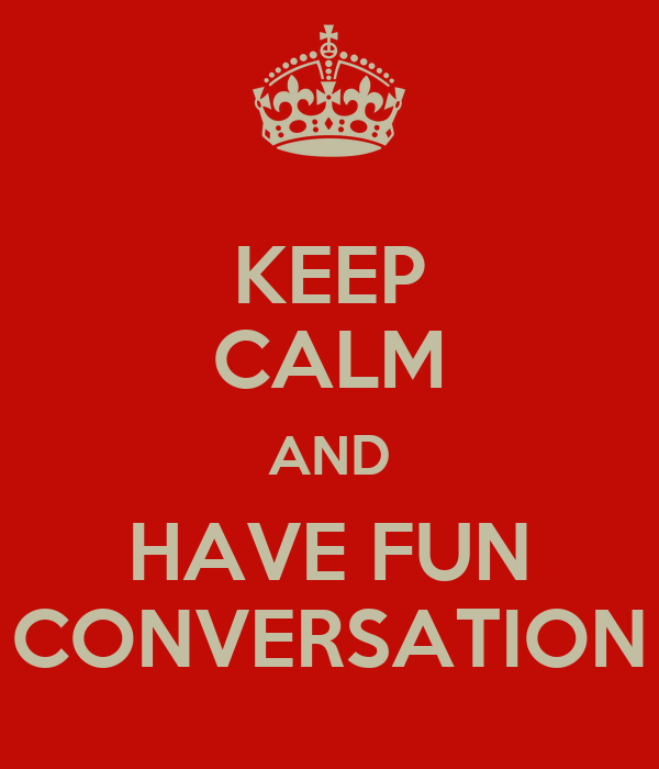 KEEP CALM AND HAVE FUN CONVERSATION