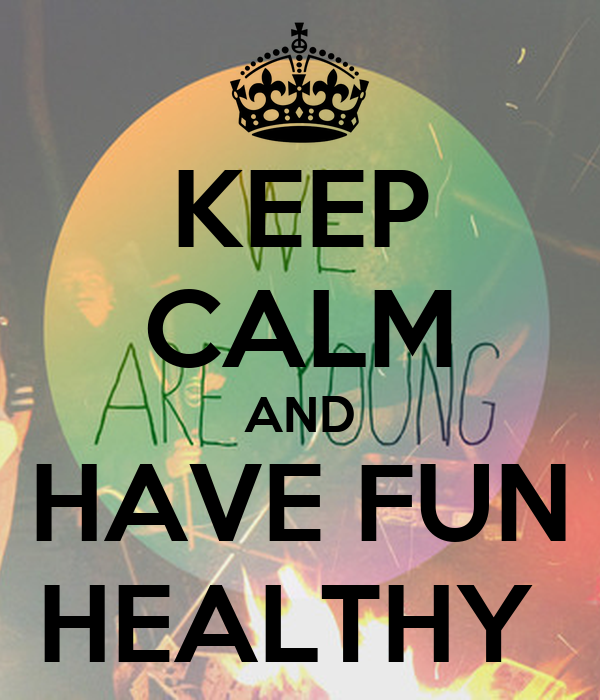 KEEP CALM AND HAVE FUN HEALTHY