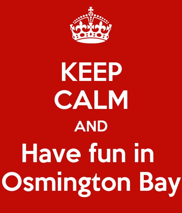 KEEP CALM AND Have fun in  Osmington Bay