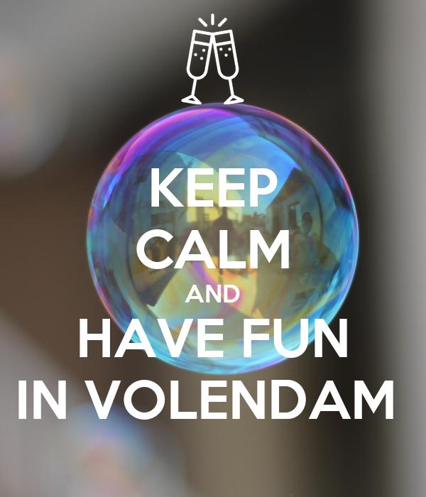 KEEP CALM AND HAVE FUN IN VOLENDAM