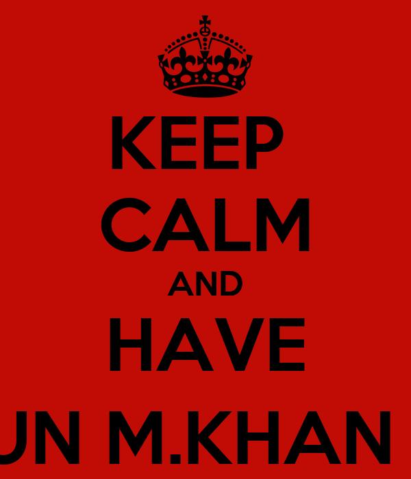 KEEP  CALM AND HAVE FUN M.KHAN :)