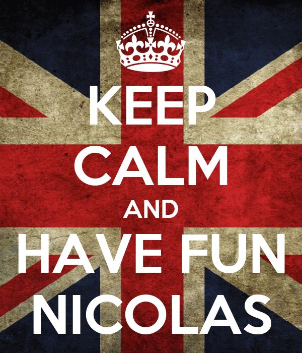 KEEP CALM AND HAVE FUN NICOLAS