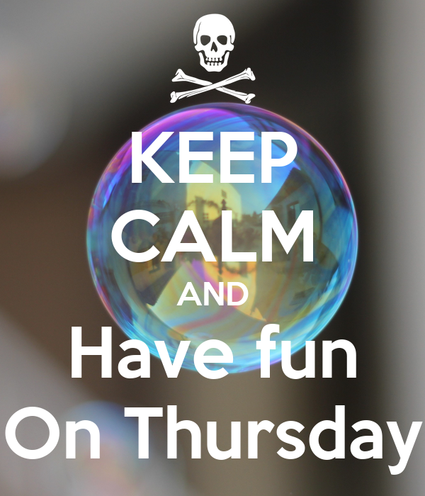 KEEP CALM AND Have fun On Thursday