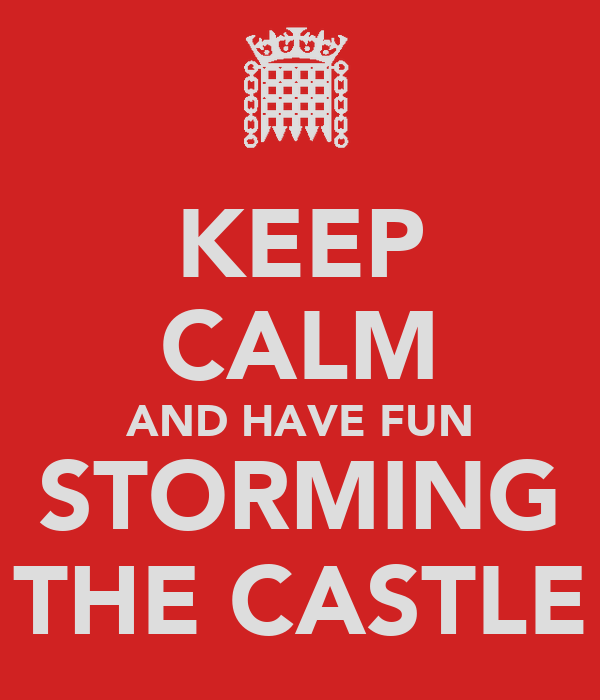 KEEP CALM AND HAVE FUN STORMING THE CASTLE
