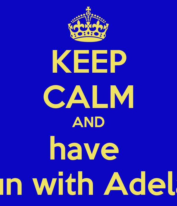 KEEP CALM AND have  fun with Adela