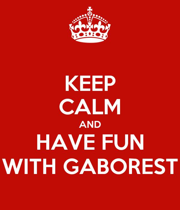 KEEP CALM AND HAVE FUN WITH GABOREST