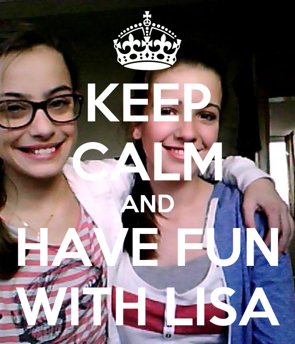 KEEP CALM AND HAVE FUN WITH LISA