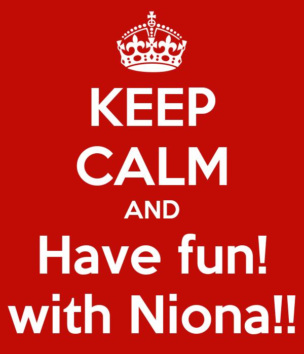 KEEP CALM AND Have fun! with Niona!!