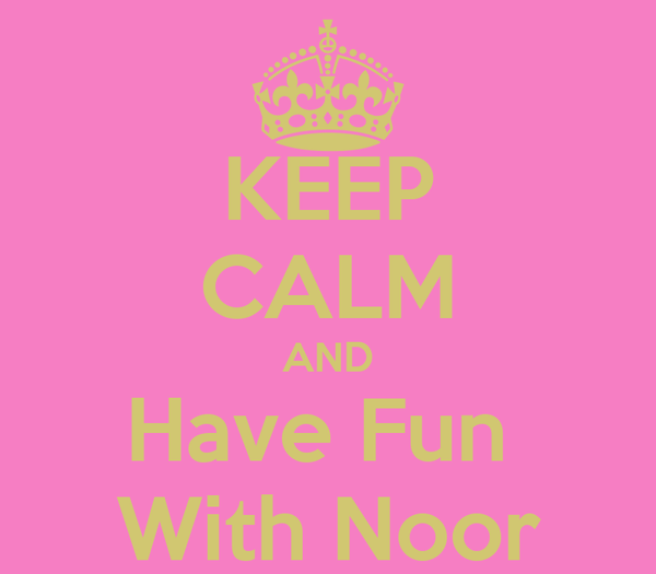 KEEP CALM AND Have Fun  With Noor
