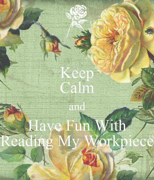 Keep Calm and Have Fun With Reading My Workpiece