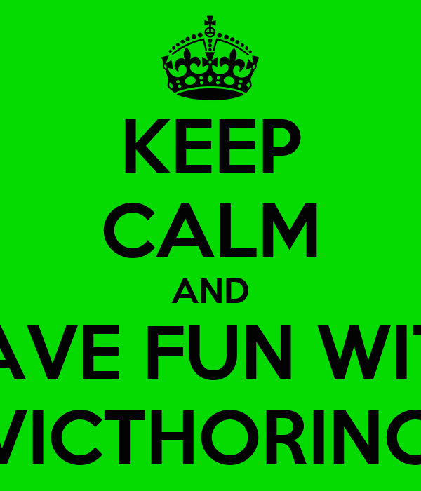 KEEP CALM AND HAVE FUN WITH VICTHORINO