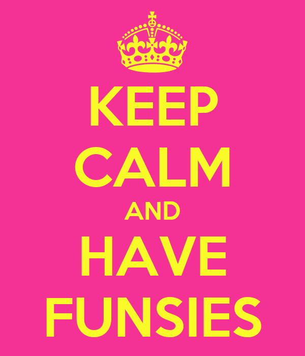 KEEP CALM AND HAVE FUNSIES