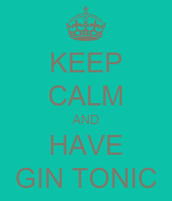 KEEP CALM AND HAVE GIN TONIC