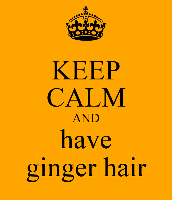 KEEP CALM AND have ginger hair