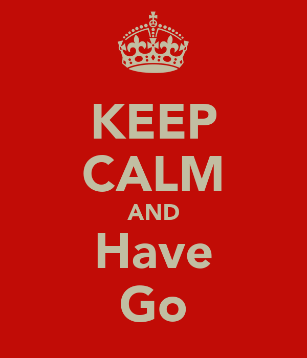 KEEP CALM AND Have Go