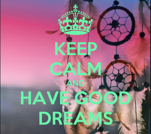 KEEP CALM AND HAVE GOOD DREAMS