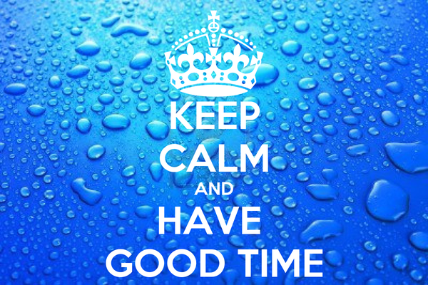 KEEP CALM AND HAVE  GOOD TIME