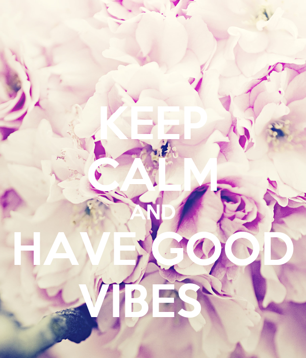 KEEP CALM AND HAVE GOOD VIBES