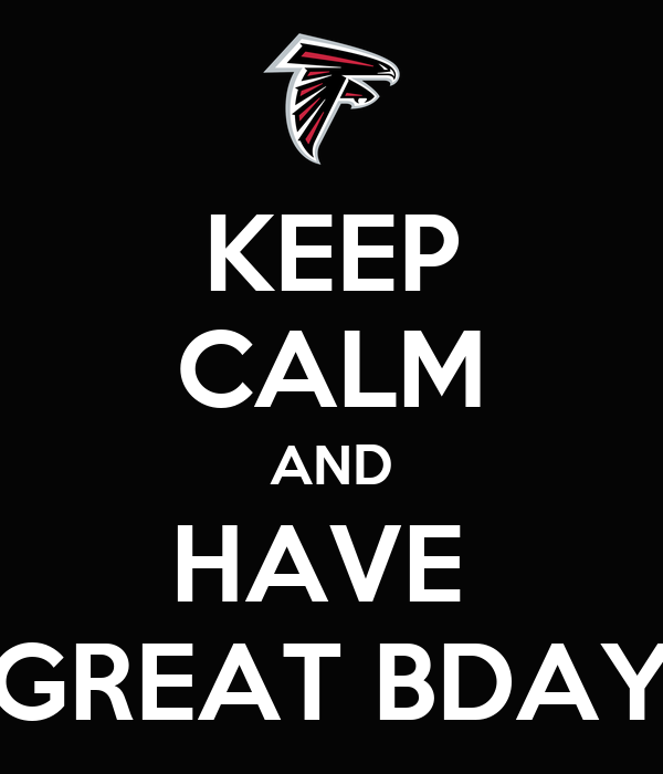 KEEP CALM AND HAVE  GREAT BDAY